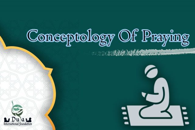 Conceptology Of Praying in Islamic Thought
